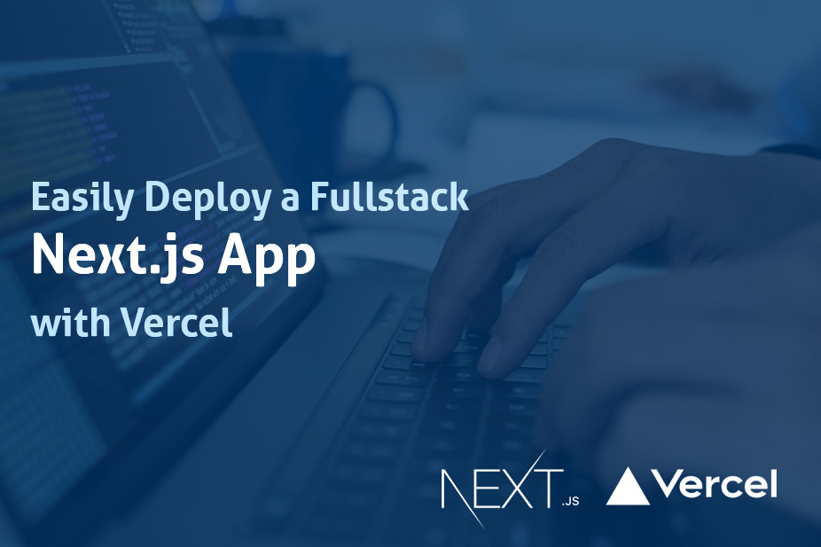 Deploy a Full stack Next.js App with Vercel