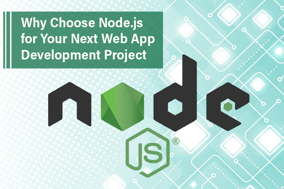 Why Choose Node.js for Your Next Web App Development Project?