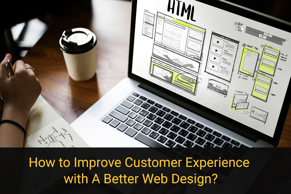 How to Improve Customer Experience with A Better Web Design?